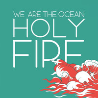 We Are The Ocean - Holy Fire