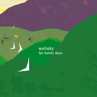 Malinky - Far Better Days