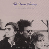 The Dream Academy - The Morning Lasted All Day - A Retrospective