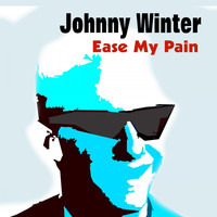 Johnny Winter - Ease My Pain