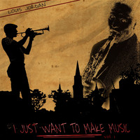 LOUIS JORDAN - I Just Want to Make Music, Vol. 1