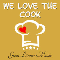 Dinner - We Love the Cook - Great Dinner Music