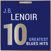 J. B. Lenoir - Masterpieces Presents J. B. Lenoir: 10 Greatest Blues Hits
