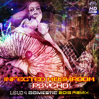 Infected Mushroom - Psycho (Loud & Domestic 2015 Remix)