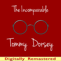 Tommy Dorsey - The Incomparable Tommy Dorsey