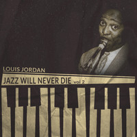 LOUIS JORDAN - Jazz Will Never Die, Vol. 2