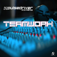 Pulsedriver - Pulsedriver presents: Teamwork - Pulsedriver & Friends (Explicit)