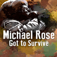 Michael Rose - Got to Survive