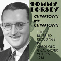 Tommy Dorsey and His Orchestra - Chinatown, My Chinatown (The Blue Bird Recordings in chronological Order, Vol.15,  1938)