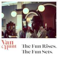 Van Hunt - The Fun Rises, The Fun Sets.