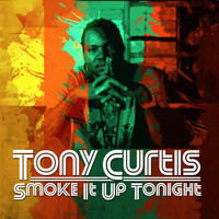 Tony Curtis - Smoke It up Tonight