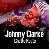 Johnny Clarke - Ghetto Roots
