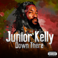 Junior Kelly - Down There (Explicit)