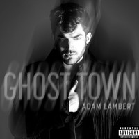 Adam Lambert - Ghost Town (Explicit)