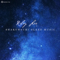 Riley Lee - Shakuhachi Sleep Music