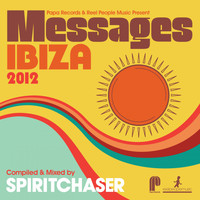 Spiritchaser - Papa Records & Reel People Music Present Messages Ibiza 2012 (Compiled & Mixed by Spiritchaser)