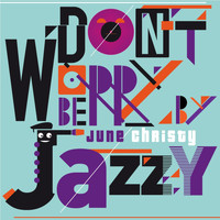 June Christy - Don't Worry Be Jazzy By June Christy