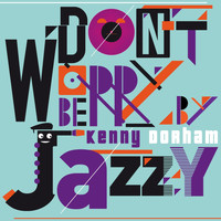 Kenny Dorham - Don't Worry Be Jazzy By Kenny Dorham