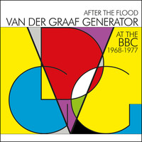 Van Der Graaf Generator - After The Flood - Van Der Graaf Generator At The BBC 1968-1977