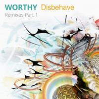 Worthy - Disbehave Remixes, Pt. 1