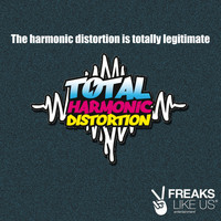 Total Harmonic Distortion - The Harmonic Distortion Is Totally Legitimate