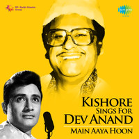 Kishore Kumar - Kishore Sings for Dev Anand - Main Aaya Hoon