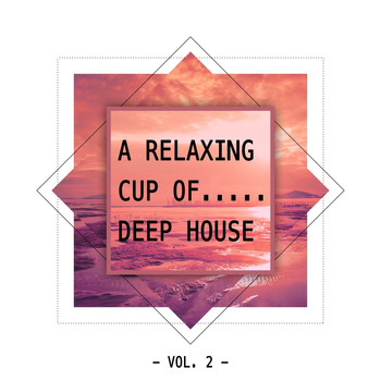 Various Artists - A Relaxing Cup Of.... Deep House, Vol. 2