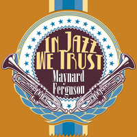 Maynard Ferguson - In Jazz We Trust