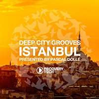 Pascal Dollé - Deep City Groove Istanbul - Presented by Pascal Dollé