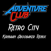 Adventure Club - Retro City (Kirmaan Aboobaker Remix)