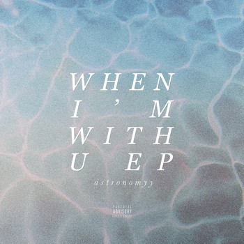 astronomyy - When I'm With U - EP (Explicit)