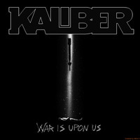 Kaliber - War Is Upon Us