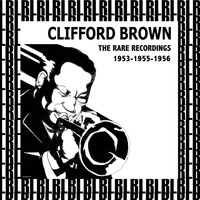 Clifford Brown - The Rare Recordings, 1953-1955-1956 (Remastered)