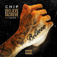 Chip - Believe & Achieve: Episode 1 (Explicit)