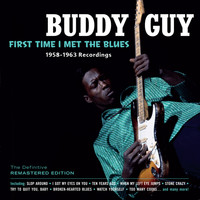 Buddy Guy - First Time I Met the Blues: 1958-­1963 Recordings