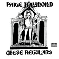Paige Raymond - These Regulars (Explicit)