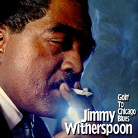 Jimmy Witherspoon - Goin' to Chicago Blues