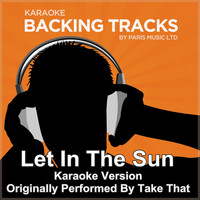 Paris Music - Let In the Sun (Originally Performed By Take That) [Karaoke Version]