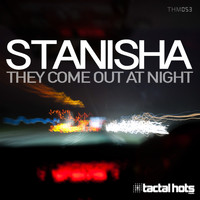 Stanisha - They Come Out at Night