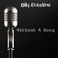 Billy Eckstine - Without a Song