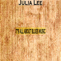 Julia Lee - It's All About Blues Music