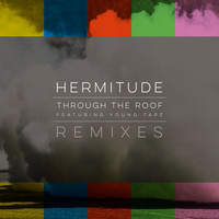 Hermitude - Through the Roof Remixes (Explicit)