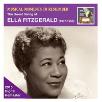 Ella Fitzgerald - Musical Moments to Remember: The Sweet Swing of Ella Fitzgerald (2015 Digital Remaster)