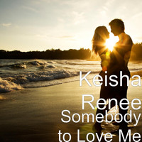 Keisha Renee - Somebody to Love Me