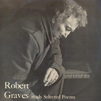 Robert Graves - Robert Graves Reads Selected Poems