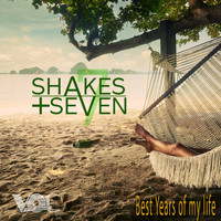 Shakes + Seven - Best Years of My Life