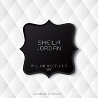 Sheila Jordan - Willow Weep for Me