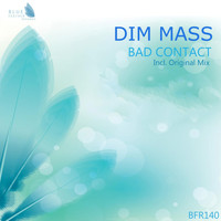 Dim Mass - Bad Contact