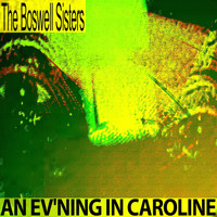 The Boswell Sisters - An Ev'ning in Caroline