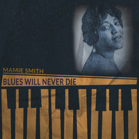 Mamie Smith - Blues Will Never Die
